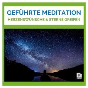 Meditation Herzenswünsche und Sterne greifen